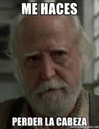 Walking Dead Meme Generator - me haces perder la cabeza hershel walking dead meme generator