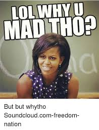 You Mad Tho Meme - lol why u mad tho but but whytho soundcloudcom freedom nation lol