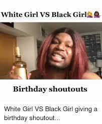 Girl Birthday Meme - 25 best memes about black girl birthday black girl birthday memes