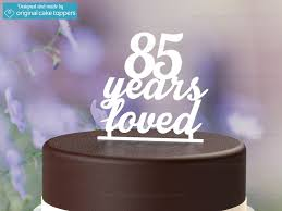 birthday cake toppers 85 years loved white 85th birthday cake topper original
