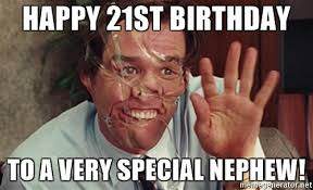 Happy 21 Birthday Meme - 20 outrageously funny happy 21st birthday memes love brainy quote