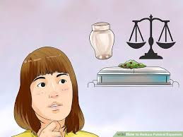 funeral expenses how to reduce funeral expenses 13 steps with pictures wikihow