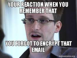 Snowden Meme - your reaction when you remember that you forgot to encrypt that