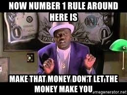 Players Club Meme - now number 1 rule around here is make that money don t let the money