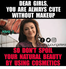 Natural Beauty Meme - dear girls you are always cute without makeup perose so dont spoil