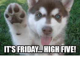 Its Friday Meme - its friday high five it s friday meme on me me