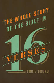 the whole story of the bible in 16 verses chris bruno