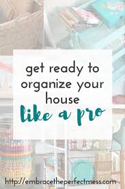 how to organize your house u0026 make life simpler embrace the