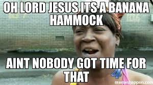 Banana Hammock Meme - oh lord jesus its a banana hammock aint nobody got time for that