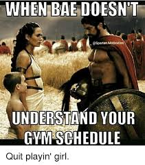 Girls At The Gym Meme - when bae doesnt spartan motivation understand your gym schedule quit