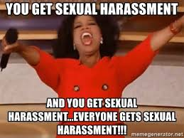 Sexual Harrassment Meme - you get sexual harassment and you get sexual harassment everyone