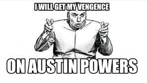 Austin Powers Meme Generator - meme creator i will get my vengence on austin powers meme