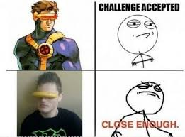 Close Enough Meme - close enough meme 04