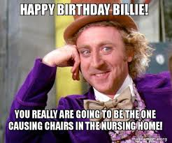 Nursing Home Meme - happy birthday billie you really are going to be the one causing