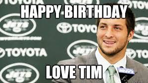 Birthday Love Meme - happy birthday love tim tim tebow jets quickmeme