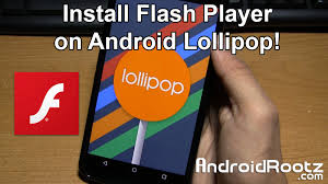 flash player android how to install flash player on android lollipop androidrootz