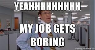 Office Space Meme Blank - yeahhhhhhhhh my job gets boring office space meme blank meme