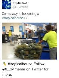 House Music Memes - edm meme meme on his way to becoming a tropical house dj