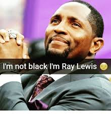 Ray Lewis Memes - i m not black i m ray lewis meme on me me