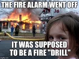 Fire Drill Meme - disaster girl meme imgflip