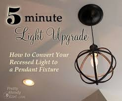 Changing Recessed Lighting To Pendant Lighting 5 Minute Light Upgrade Converting A Recessed Light To A Pendant