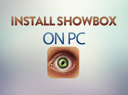 showbox apk file showbox for pc showbox on windows pc mac