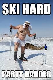 Skiing Meme - ski harder party harder alpine ski outlet