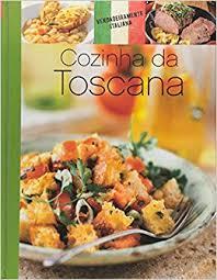 cuisine toscane collection le goût de l authentique cuisine italienne la cuisine
