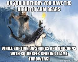 Unicorn Meme Generator - on you birthday you have the right to arm bears while surfing on