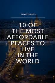 Cheap Cities To Live In by 10 Of The Most Affordable Places To Live In The World U2013 Project Inspo
