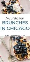 the 5 places you must visit for the best brunch in chicago