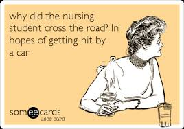 Nursing Student Meme - why did the nursing student cross the road in hopes of getting