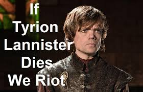 Tyrion Meme - if tyrion lannister dies we riot gameofthrones