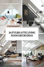 Livingroom Decor Ideas 26 Stylish Attic Living Rooms Decor Ideas Shelterness