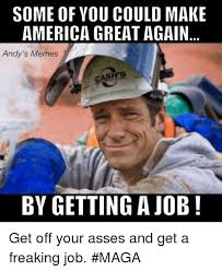 Get Off Your Phone Meme - some of you could make america great again andy s memes ashs by