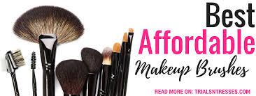 affordable makeup best affordable makeup brush brands trials n tresses