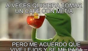 Meme Cafe - meme tomar cafe memes en internet crear meme com
