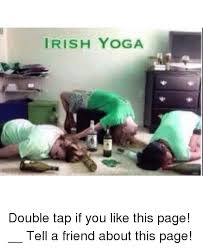 Drunk Yoga Meme - irish yoga double tap if you like this page tell a friend