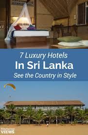 7 best sri lanka hotels for a luxurious tour