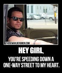 Speeding Meme - hey girl you re speeding down a one way street to my heart