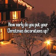 when do you put your christmas decorations up home design