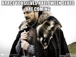 Sluts Memes - brace youselves halloween sluts are coming game of thrones sean