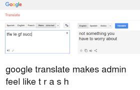 Translate Meme - google translate spanish english french meme detected ttw le gf succ