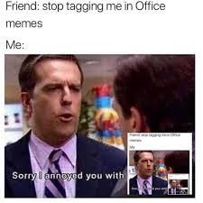 Office Memes - dopl3r com memes friend stop tagging me in office memes me