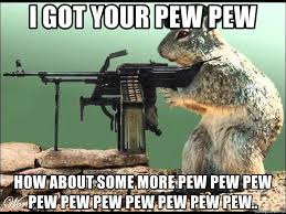 Pew Pew Pew Meme - i got your pew pew how about some more pew pew pew pew pew pew pew