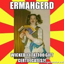 ermahgerd wicked 13 tattoo gift certificates erma gerd meme