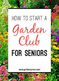 Garden Club Ideas How To Start A Garden Club For Seniors Dementia Activities And