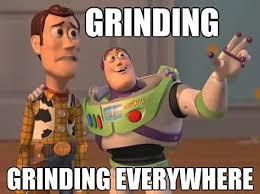 Grinding Meme - late game grinding
