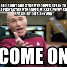 Red Shirt Star Trek Meme - 25 best memes about stormtrooper red shirt stormtrooper red