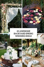 Ideas For Backyard Weddings by 40 Awesome Backyard Spring Wedding Ideas Weddingomania